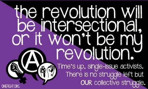 Η επανάσταση θα είναι διαθεματική [2] αλλιώς δεν είναι η επανάστασή μου. Τέρμα στον μονοθεματικό ακτιβισμό. Υπάρχει μόνο ένα είδος αγώνα και αυτός είναι ο δικός μας, συλλογικός αγώνας.